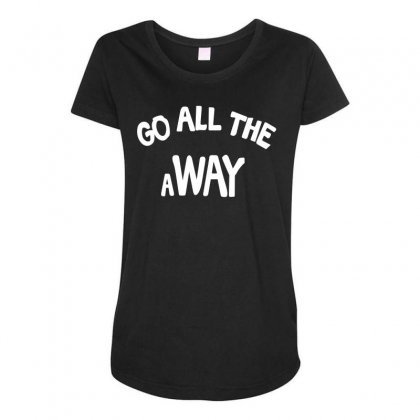 Go All The Way Away Maternity Scoop Neck T-shirt Designed By Broliant