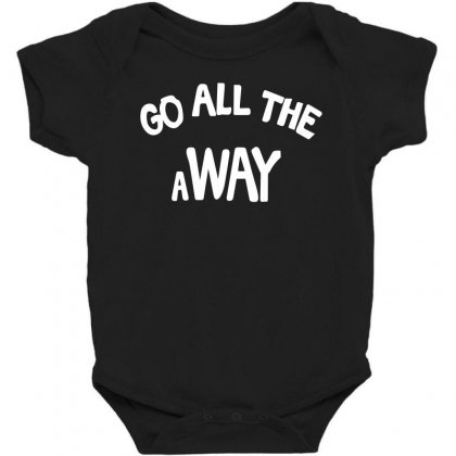 Go All The Way Away Baby Bodysuit Designed By Broliant