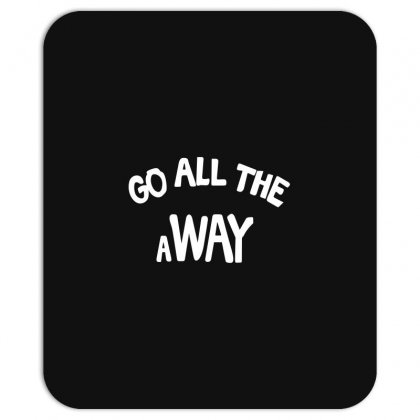 Go All The Way Away Mousepad Designed By Broliant