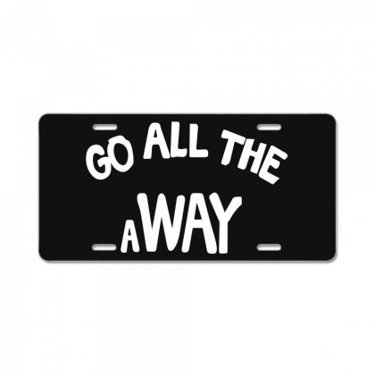 Go All The Way Away License Plate Designed By Broliant