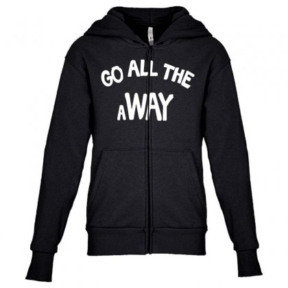 Go All The Way Away Youth Zipper Hoodie Designed By Broliant