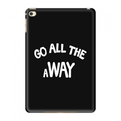 Go All The Way Away Ipad Mini 4 Case Designed By Broliant