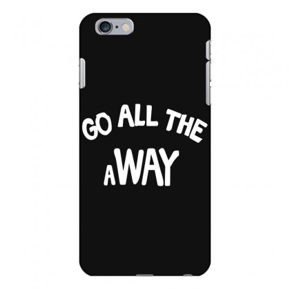 Go All The Way Away Iphone 6 Plus/6s Plus Case Designed By Broliant