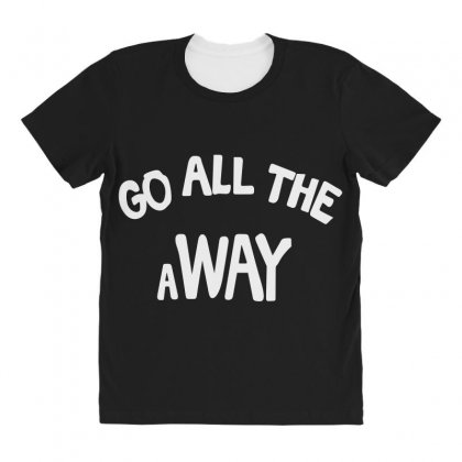 Go All The Way Away All Over Women's T-shirt Designed By Broliant