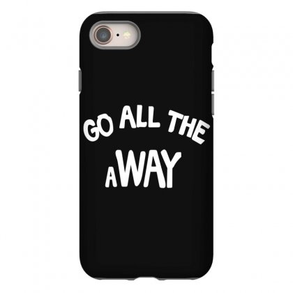 Go All The Way Away Iphone 8 Case Designed By Broliant