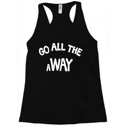 Go All The Way Away Racerback Tank Designed By Broliant