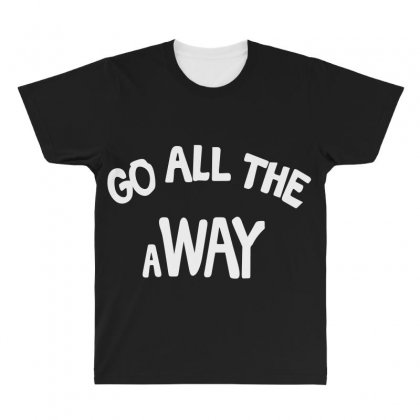 Go All The Way Away All Over Men's T-shirt Designed By Broliant