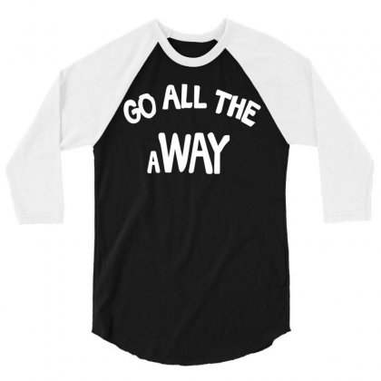 Go All The Way Away 3/4 Sleeve Shirt Designed By Broliant