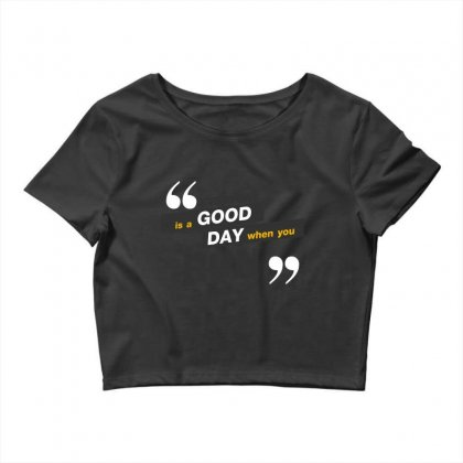 Everday Is A Good Day You Run Crop Top Designed By Tudtoojung