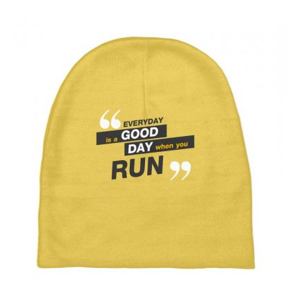 Everday Is A Good Day You Run Baby Beanies Designed By Tudtoojung