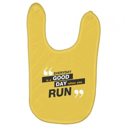 Everday Is A Good Day You Run Baby Bibs Designed By Tudtoojung