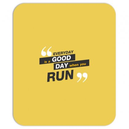 Everday Is A Good Day You Run Mousepad Designed By Tudtoojung