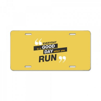 Everday Is A Good Day You Run License Plate Designed By Tudtoojung