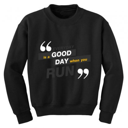 Everday Is A Good Day You Run Youth Sweatshirt Designed By Tudtoojung