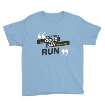 Everday Is A Good Day You Run Youth Tee Designed By Tudtoojung