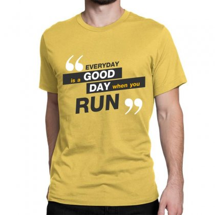 Everday Is A Good Day You Run Classic T-shirt Designed By Tudtoojung