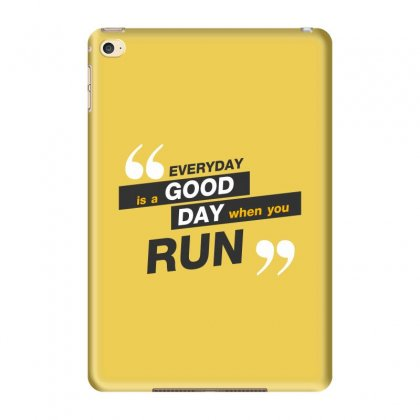 Everday Is A Good Day You Run Ipad Mini 4 Case Designed By Tudtoojung