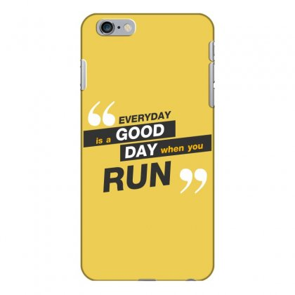 Everday Is A Good Day You Run Iphone 6 Plus/6s Plus Case Designed By Tudtoojung