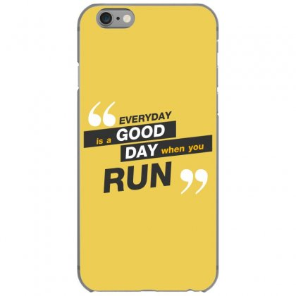 Everday Is A Good Day You Run Iphone 6/6s Case Designed By Tudtoojung