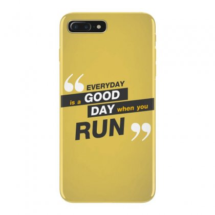 Everday Is A Good Day You Run Iphone 7 Plus Case Designed By Tudtoojung