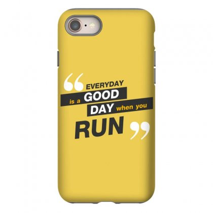 Everday Is A Good Day You Run Iphone 8 Case Designed By Tudtoojung