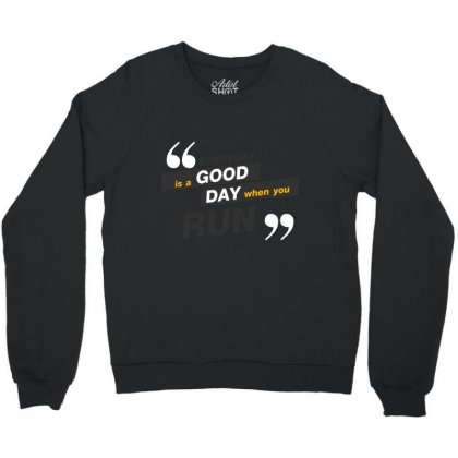 Everday Is A Good Day You Run Crewneck Sweatshirt Designed By Tudtoojung