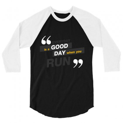 Everday Is A Good Day You Run 3/4 Sleeve Shirt Designed By Tudtoojung