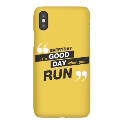 Everday Is A Good Day You Run Iphonex Case Designed By Tudtoojung