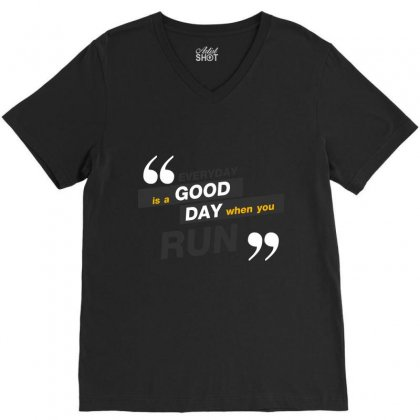 Everday Is A Good Day You Run V-neck Tee Designed By Tudtoojung