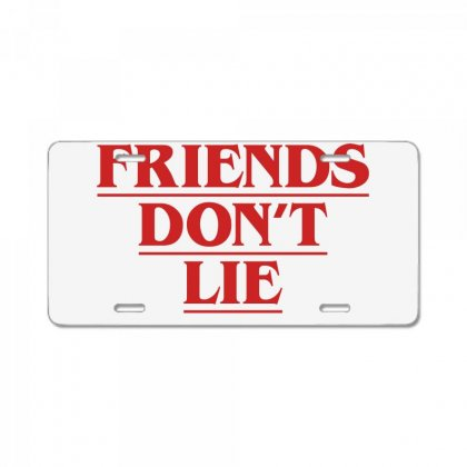 Friends Dont Lie License Plate Designed By Toweroflandrose