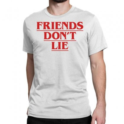 Friends Dont Lie Classic T-shirt Designed By Toweroflandrose