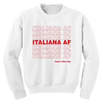 Italiana Af Have A Nice Day Youth Sweatshirt Designed By Toweroflandrose