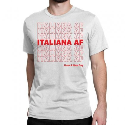 Italiana Af Have A Nice Day Classic T-shirt Designed By Toweroflandrose