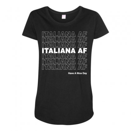 Italiana Af Have A Nice Day Maternity Scoop Neck T-shirt Designed By Toweroflandrose