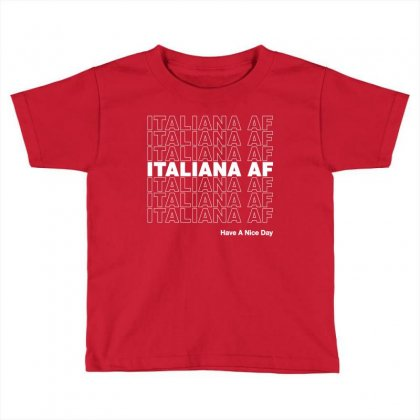 Italiana Af Have A Nice Day Toddler T-shirt Designed By Toweroflandrose