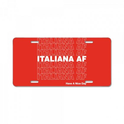 Italiana Af Have A Nice Day License Plate Designed By Toweroflandrose
