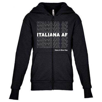 Italiana Af Have A Nice Day Youth Zipper Hoodie Designed By Toweroflandrose