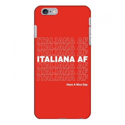 Italiana Af Have A Nice Day Iphone 6 Plus/6s Plus Case Designed By Toweroflandrose