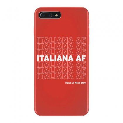 Italiana Af Have A Nice Day Iphone 7 Plus Case Designed By Toweroflandrose