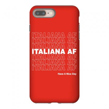 Italiana Af Have A Nice Day Iphone 8 Plus Case Designed By Toweroflandrose
