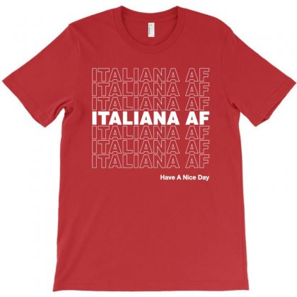 Italiana Af Have A Nice Day T-shirt Designed By Toweroflandrose