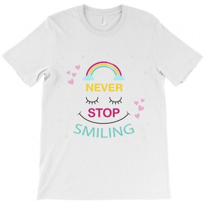 Never Stop Smiling T-shirt Designed By Tudtoojung