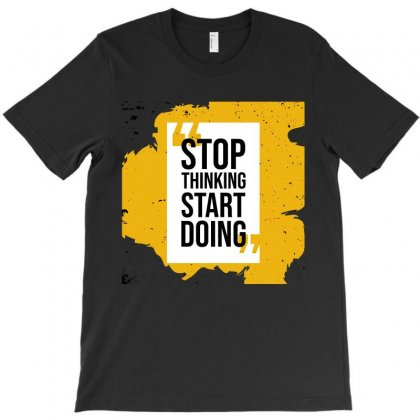 Stop Thinking Start Doing T-shirt Designed By Tudtoojung