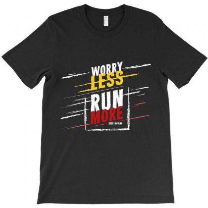 Worry Less Run More T-shirt Designed By Tudtoojung