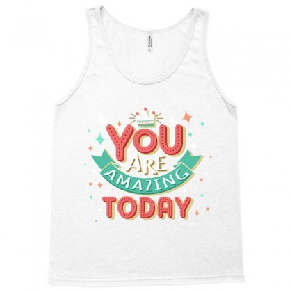 You Are Amazing Today Tank Top Designed By Tudtoojung
