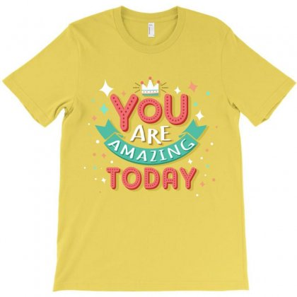 You Are Amazing Today T-shirt Designed By Tudtoojung