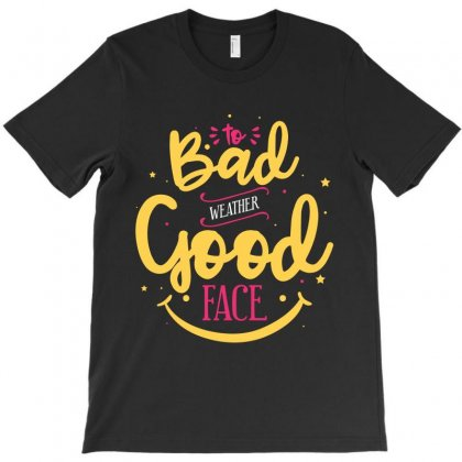 Bad Weather Good Face T-shirt Designed By Tudtoojung