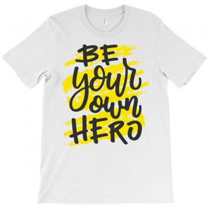 Be Your Own Hero T-shirt Designed By Tudtoojung