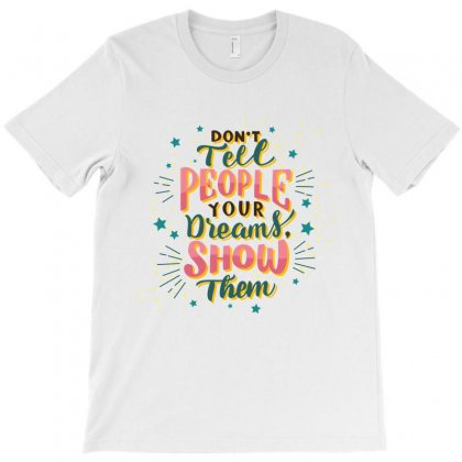 Don't Tell People Your Dream Show Them T-shirt Designed By Tudtoojung