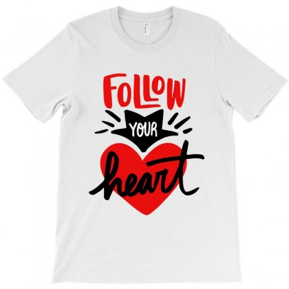 Follow Your Heart T-shirt Designed By Tudtoojung